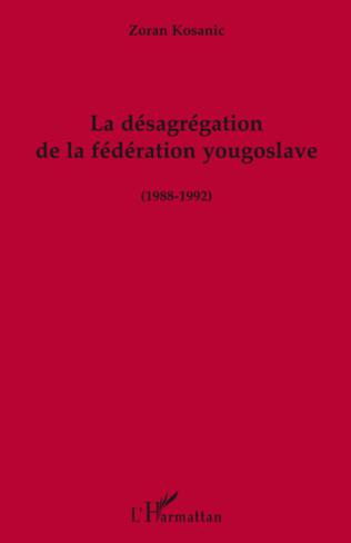 Couverture La désagrégation de la fédération yougoslave (1988-1992)