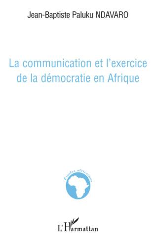 Couverture La communication et l'exercice de la démocratie en Afrique
