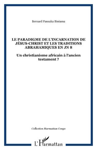 Couverture Le paradigme de l'incarnation de Jésus-Christ et les traditions abrahamiques en JN 8