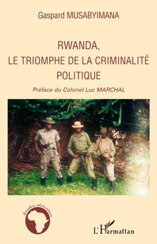 Couverture Rwanda, le triomphe de la criminalité politique