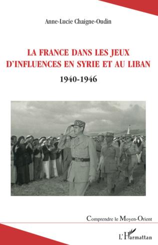 Couverture La France dans les jeux d'influences en Syrie et au Liban