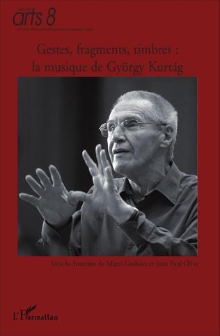 Couverture Gestes, fragments, timbres : la musique de György Kurtag