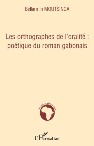 Couverture Les orthographes de l'oralité : poétique du roman gabonais