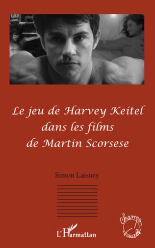 Couverture Le jeu de Harvey Keitel dans les films de Martin Scorsese