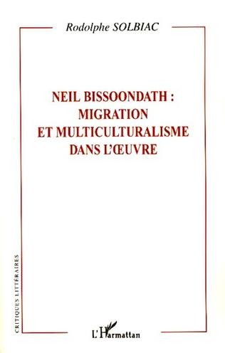 Couverture Neil Bissoondath : migration et multiculturalisme dans l'oeuvre
