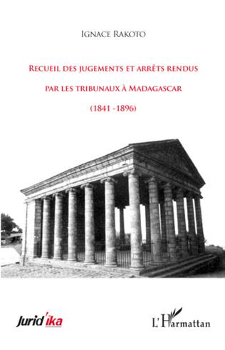 Couverture Recueil des jugements et arrêts rendus par les tribunaux à Madagascar (1841-1896)