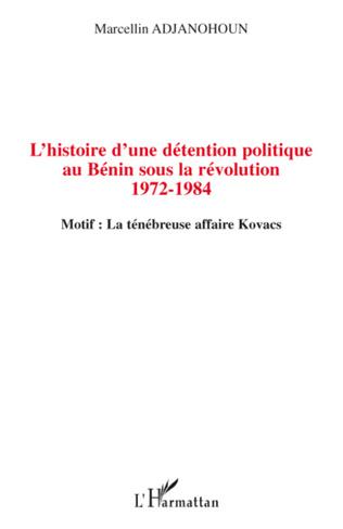 Couverture L'histoire d'une détention politique au Bénin sous la révolution 1972-1984