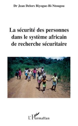 Couverture La sécurité des personnes dans le système africain de recherche sécuritaire