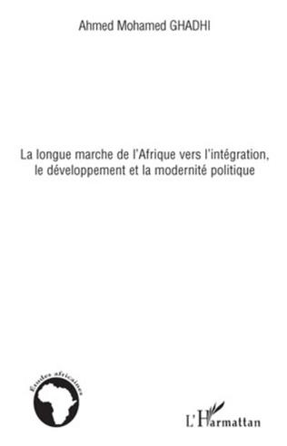 Couverture La longue marche de l'Afrique vers l'intégration, le développement et la modernité politique