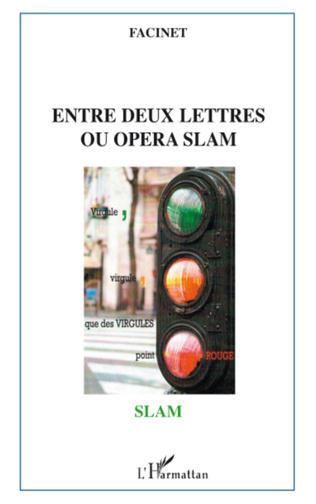 Couverture Entre deux lettres ou opéra slam