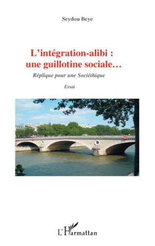 Couverture L'intégration alibi : une guillotine sociale...