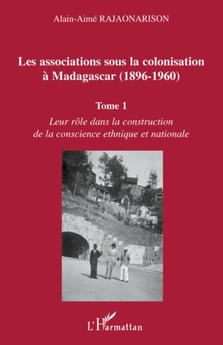 Couverture Les associations sous la colonisation à Madagascar (1896-1960) Tome 1