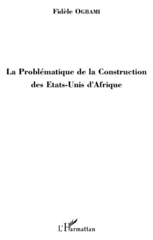 Couverture La Problématique de la Construction des Etats-Unis d'Afrique
