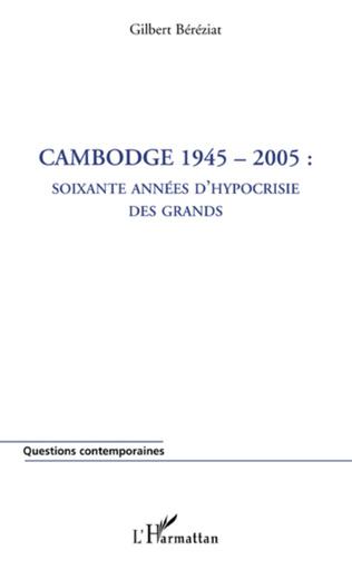 Couverture Cambodge 1945-2005 : soixante années d'hypocrisie des grands