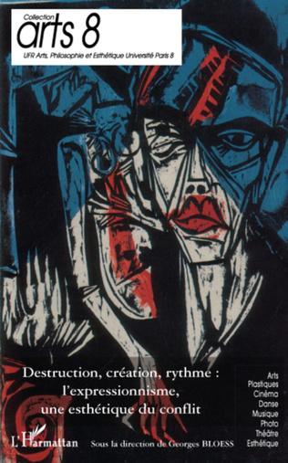 Couverture Destruction, création, rythme : l'expressionnisme, une esthétique du conflit