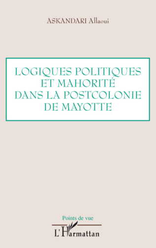 Couverture Logiques politiques et mahorité dans la postcolonie de Mayotte