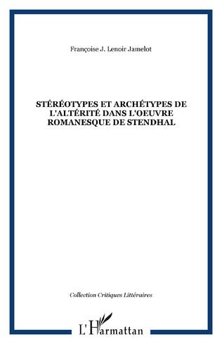 Couverture Stéréotypes et archétypes de l'altérité dans l'oeuvre romanesque de Stendhal