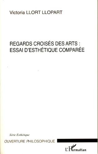 Couverture Regards croisés des arts : essai d'esthétique comparée