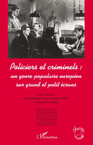 Couverture Policiers et criminels : un genre populaire européen sur grand et petit écrans