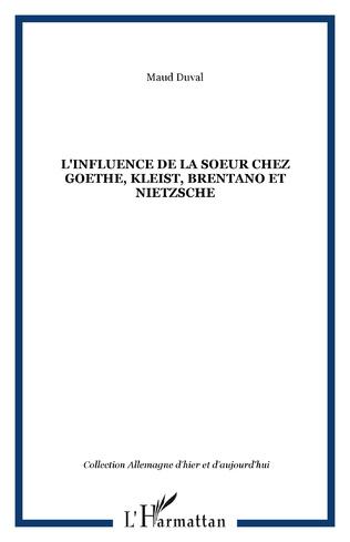 Couverture L'Influence de la soeur chez Goethe, Kleist, Brentano et Nietzsche