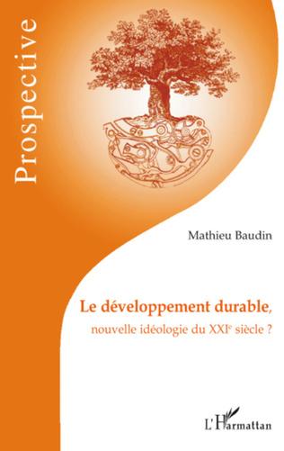 Couverture Le développement durable, nouvelle idéologie du XXIe siècle ?