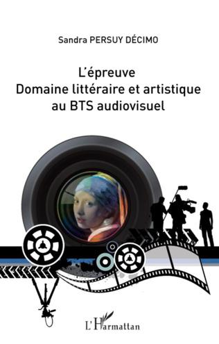 Couverture L'épreuve domaine littéraire et artistique au BTS audiovisuel
