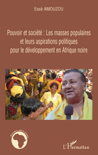 Couverture Pouvoir et société: Les masses populaires et leurs aspirations politiques pour le développement en Afrique noire