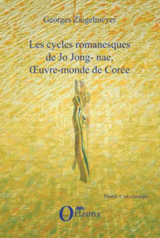 Couverture LES CYCLES ROMANESQUES DE JO JONG-NAE, OEUVRE-MONDE DE COREE