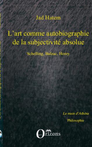 Couverture L'ART COMME AUTOBIOGRAPHIE DE LA SUBJECTIVITE ABSOLUE, SCHELLING, BALZAC, HENRY