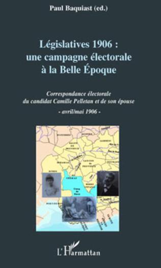 Couverture Législatives 1906 : une campagne électorale à la Belle Epoque