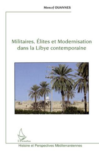 Couverture Militaires, élites et modernisation dans la Libye contemporaine