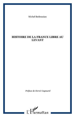 Couverture Histoire de la France libre au Levant