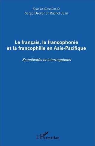 Couverture Le français, la francophonie et la francophilie en Asie-Pacifique
