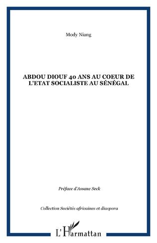 Couverture Abdou Diouf 40 ans au coeur de l'Etat socialiste au Sénégal