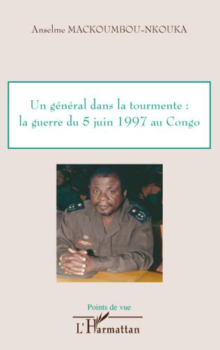 Couverture Un général dans la tourmente: la guerre du 5 juin 1997 au Congo