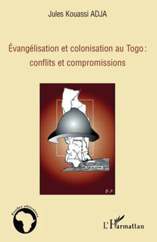 Couverture Evangélisation et colonisation au Togo : conflits et compromissions