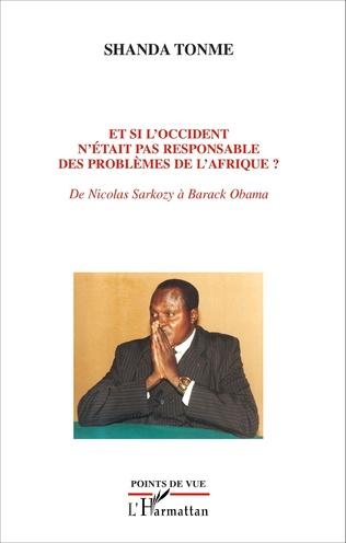 Couverture Et si l'occident n'était pas responsable des problèmes de l'Afrique ?