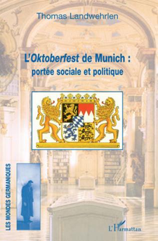 Couverture L'Oktoberfest de Munich : portée sociale et politique