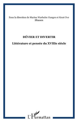 Devier Et Divertir Litterature Et Pensee Du Xviiie Siecle