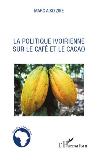 Couverture La politique ivoirienne sur le café et le cacao