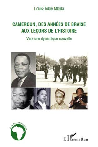 Couverture Cameroun, des années de braise aux leçons de l'histoire