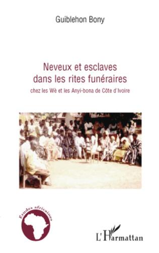 Couverture Neveux et esclaves dans les rites funéraires chez les Wè et les Anyi-bona de Côte d'Ivoire