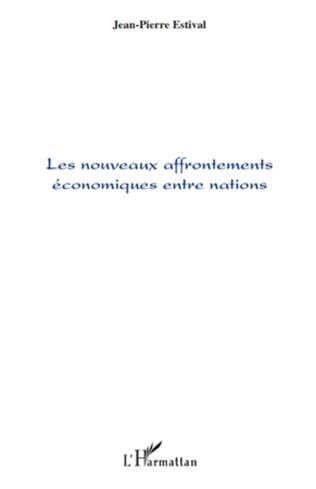 Couverture Les nouveaux affrontements économiques entre nations