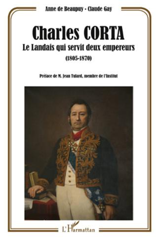Couverture Charles Corta, le Landais qui servit deux empereurs (1805-1870)