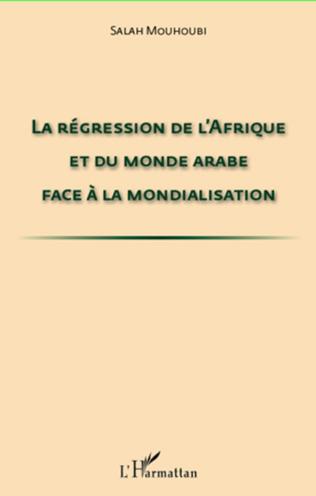 Couverture La régression de l'Afrique et du monde arabe face à la mondialisation