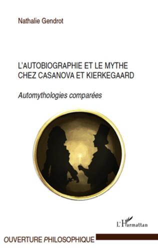 Couverture L'autobiographie et le mythe chez Casanova et Kierkegaard