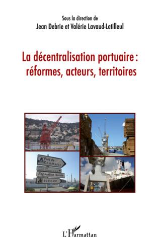 Couverture La décentralisation portuaire : réformes, acteurs, territoires