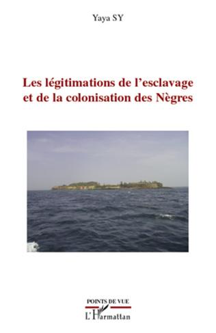 Couverture Les légitimations de l'esclavage et de la colonisation des Nègres