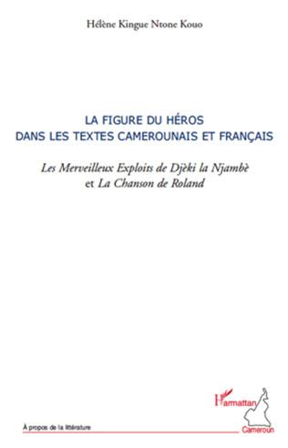 Couverture La figure du héros dans les textes camerounais et français. les Merveilleux Exploits de Djèki la Njambè et la Chanson de Roland