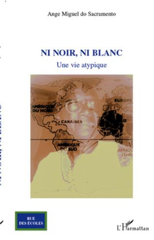 Ni Noir Ni Blanc Une Vie Atypique Ange Miguel Do